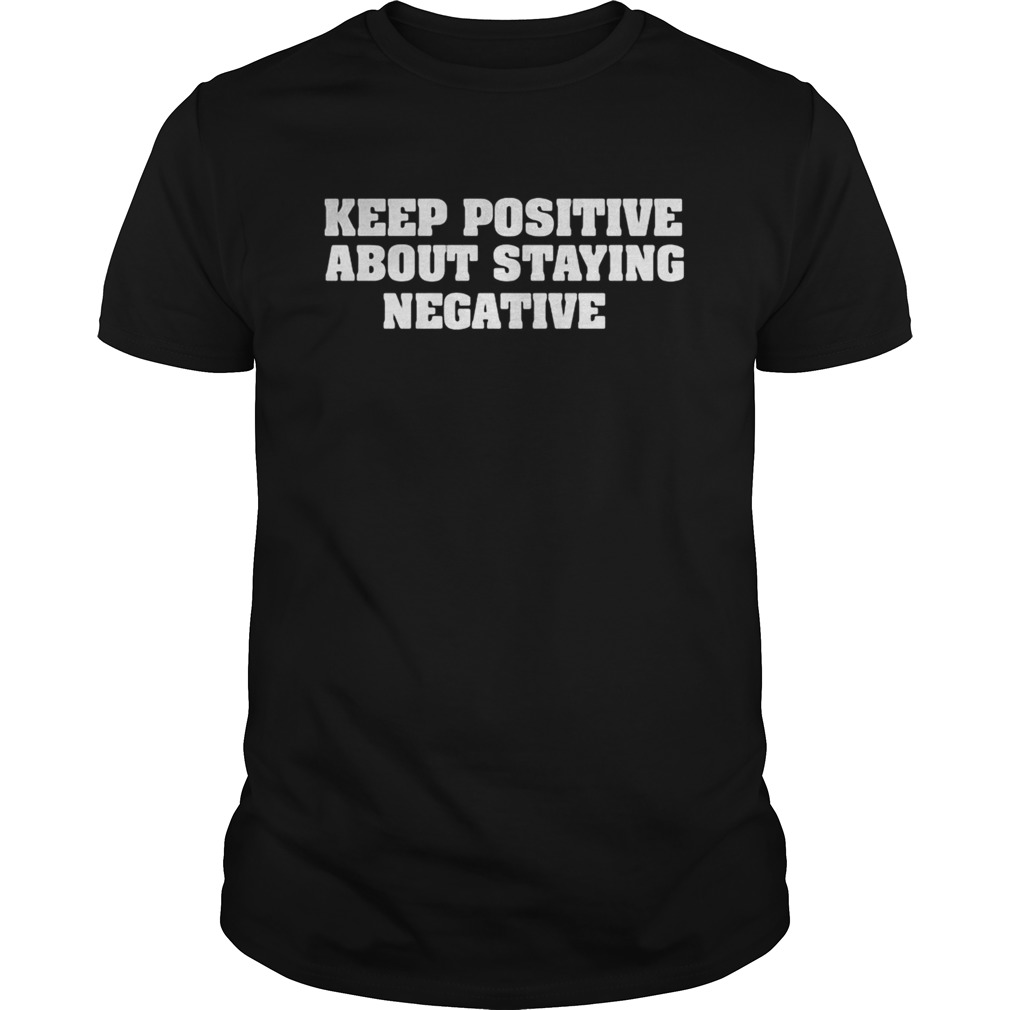 Keep positive about staying negative Unisex