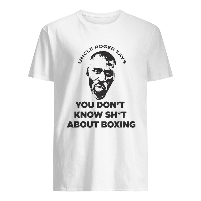 Mayweather Uncle Roger Says You Don't Know Shit About Boxing Classic Men's T-shirt