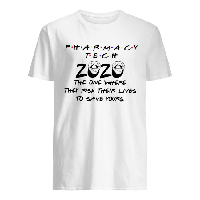 Pharmacy Tech 2020 The One Where They Risk Their Lives To Save Yours Classic Men's T-shirt