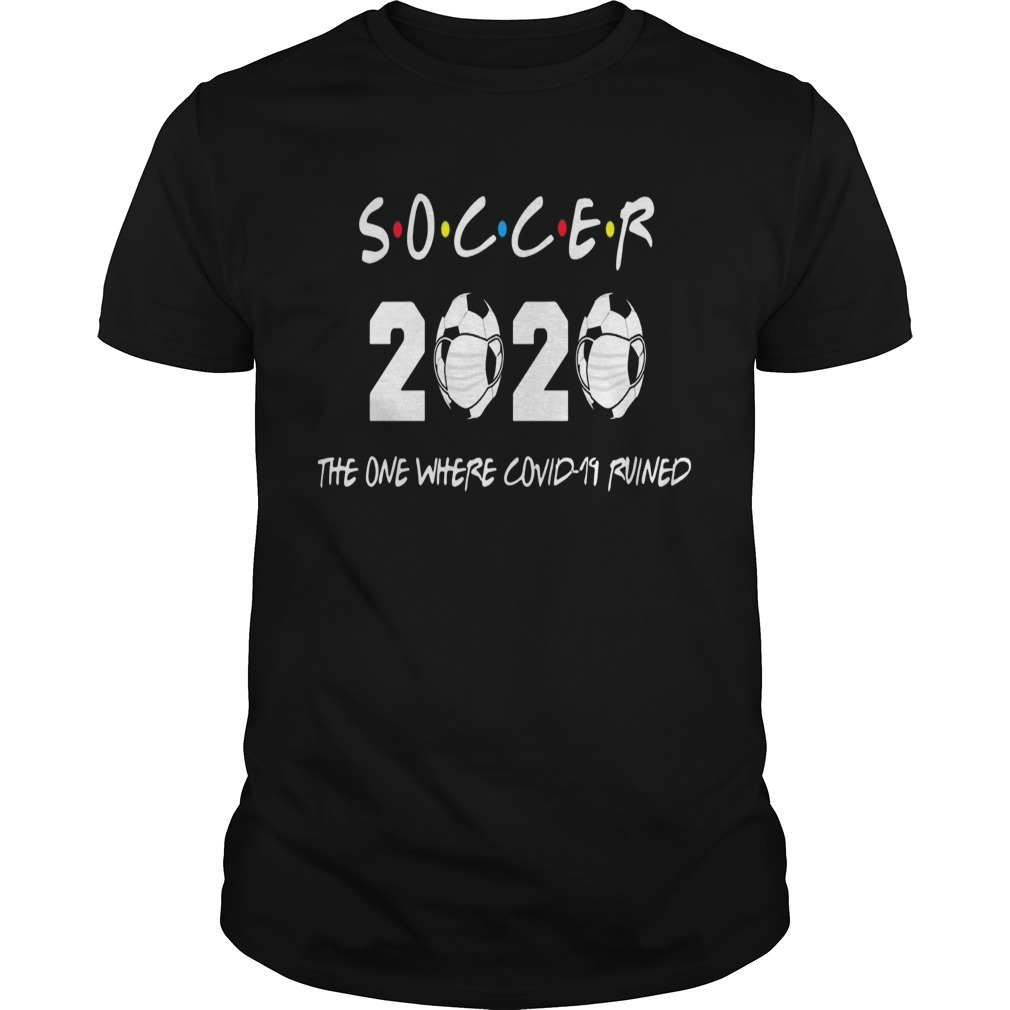 Soccer 2020 the one where covid19 ruined Unisex