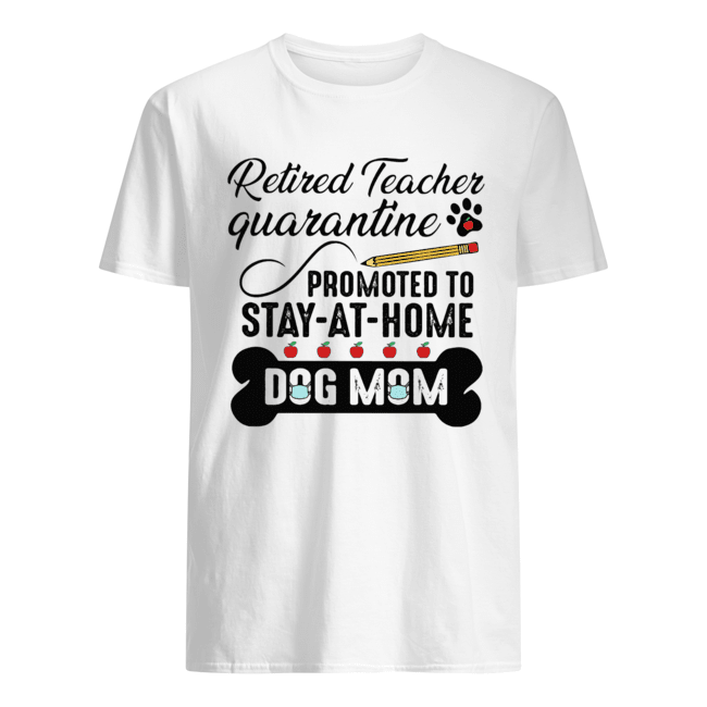 Teacher Quarantine Promoted To Stay At Home Dog Mom Classic Men's T-shirt