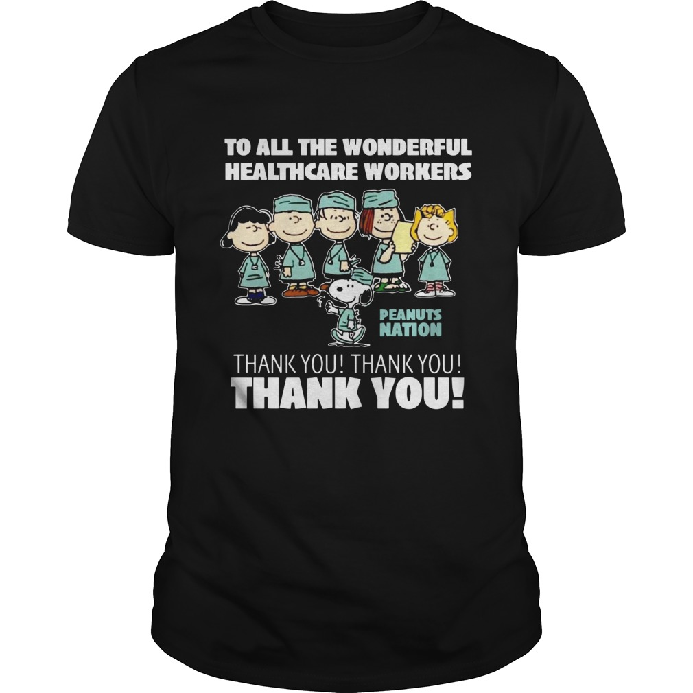The Peanuts To All The Wonderful Healthcare Workers Peanuts Nation Thank You Unisex