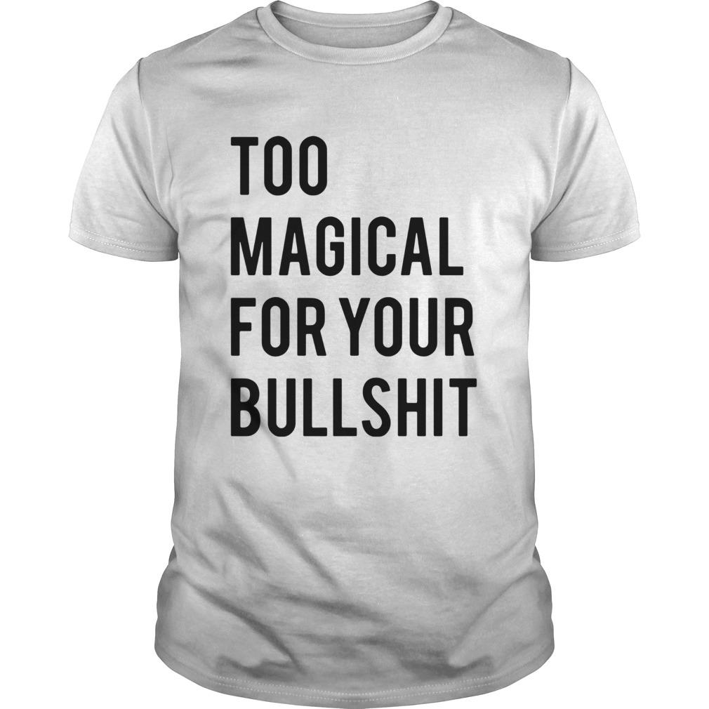 Too magical for your bullshit Unisex