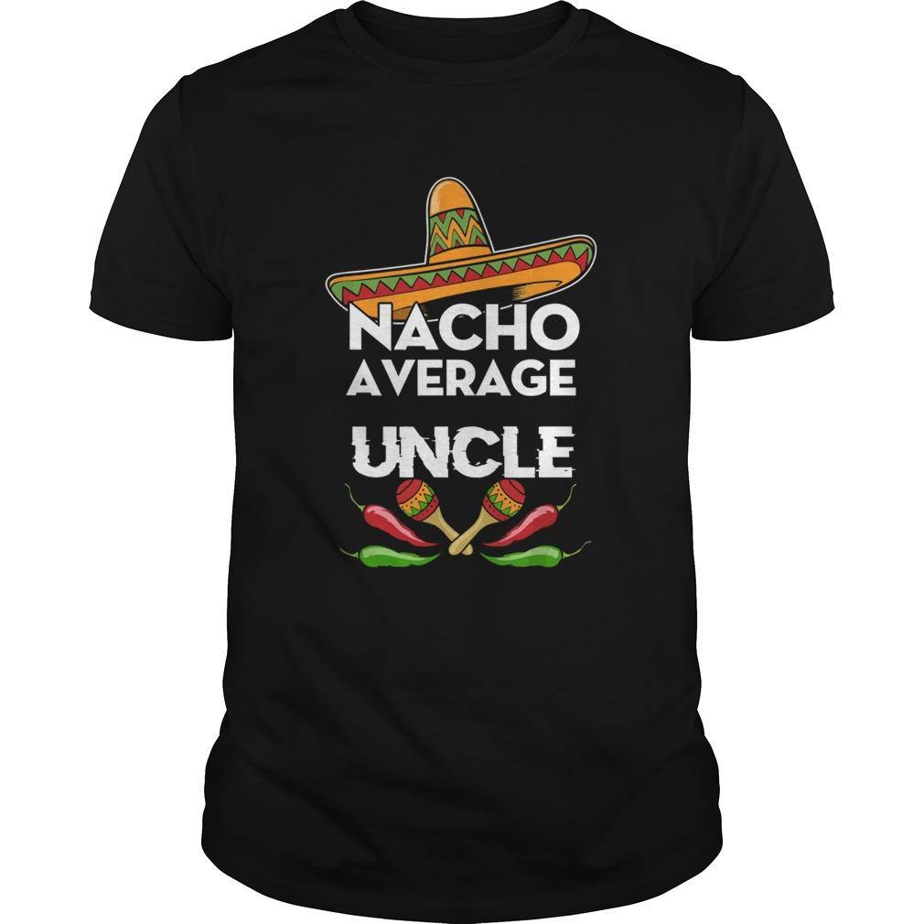 Uncle Nacho Average Uncle Gift Cinco de Mayo Unisex