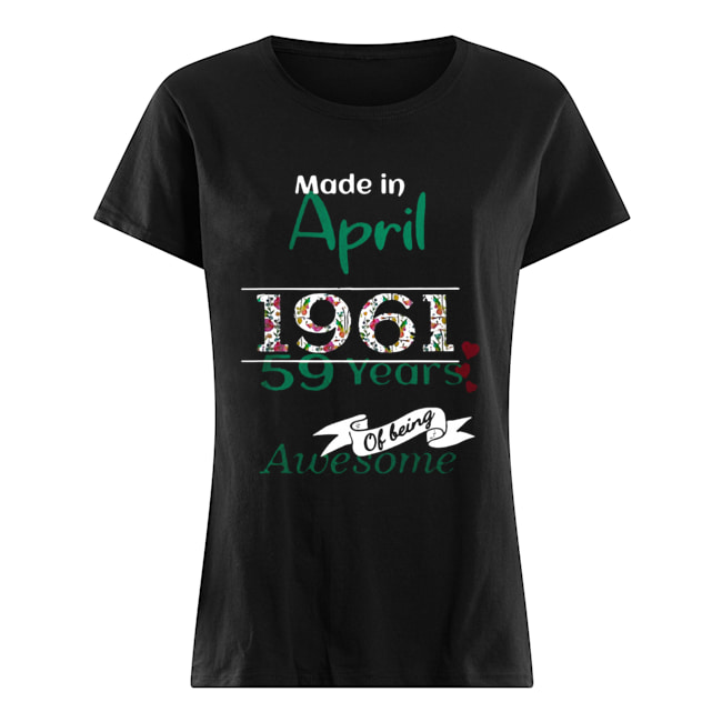 Made In April 1961 59 Years Of Being Awesome  Classic Women's T-shirt