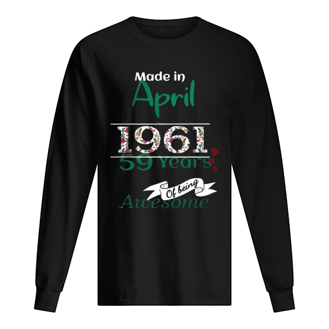 Made In April 1961 59 Years Of Being Awesome  Long Sleeved T-shirt