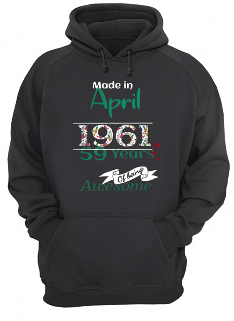 Made In April 1961 59 Years Of Being Awesome  Unisex Hoodie
