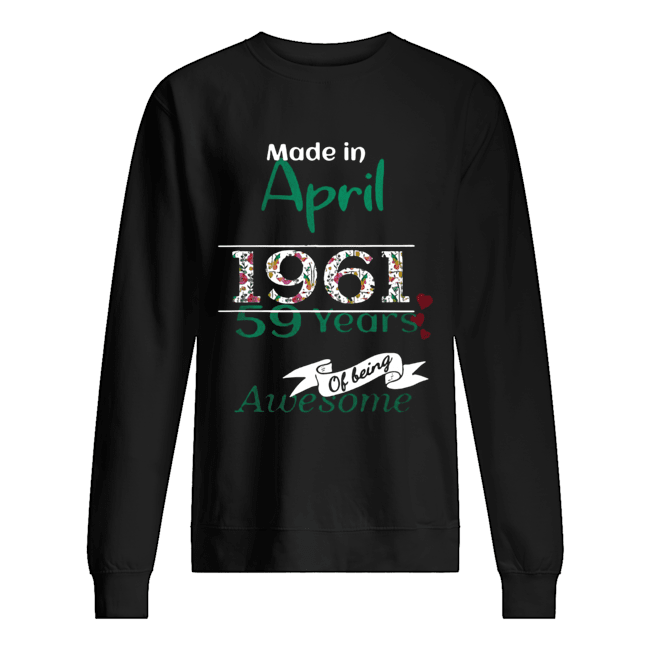 Made In April 1961 59 Years Of Being Awesome  Unisex Sweatshirt