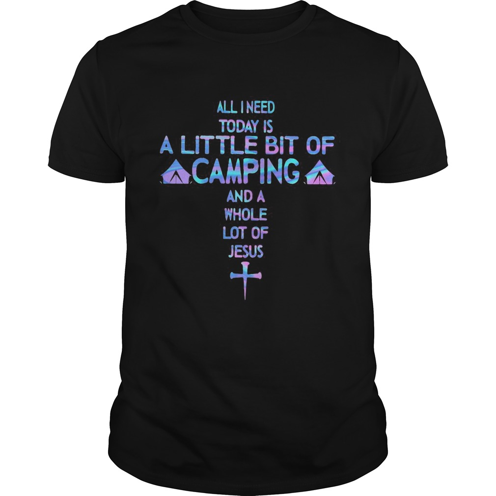 All i need today is a little bit of camping and a whole lot of jesus black Unisex