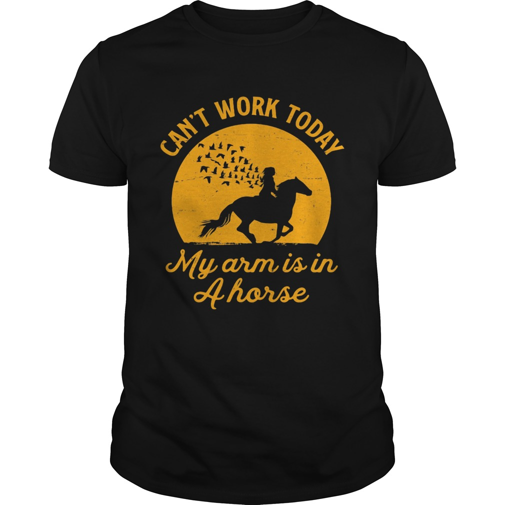 Cant Work Today My Arm Is In A Horse Riding Unisex
