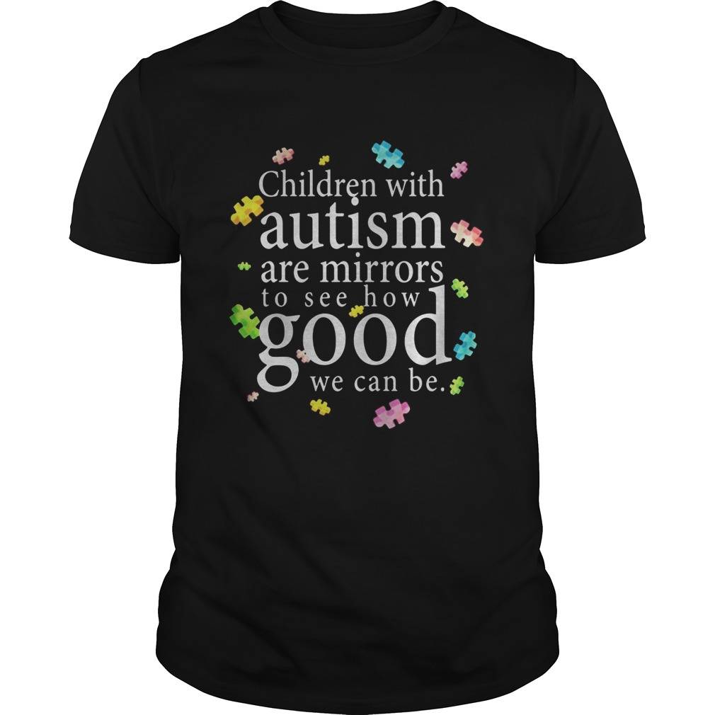 Children with autism are mirrors to see how good we can be Unisex