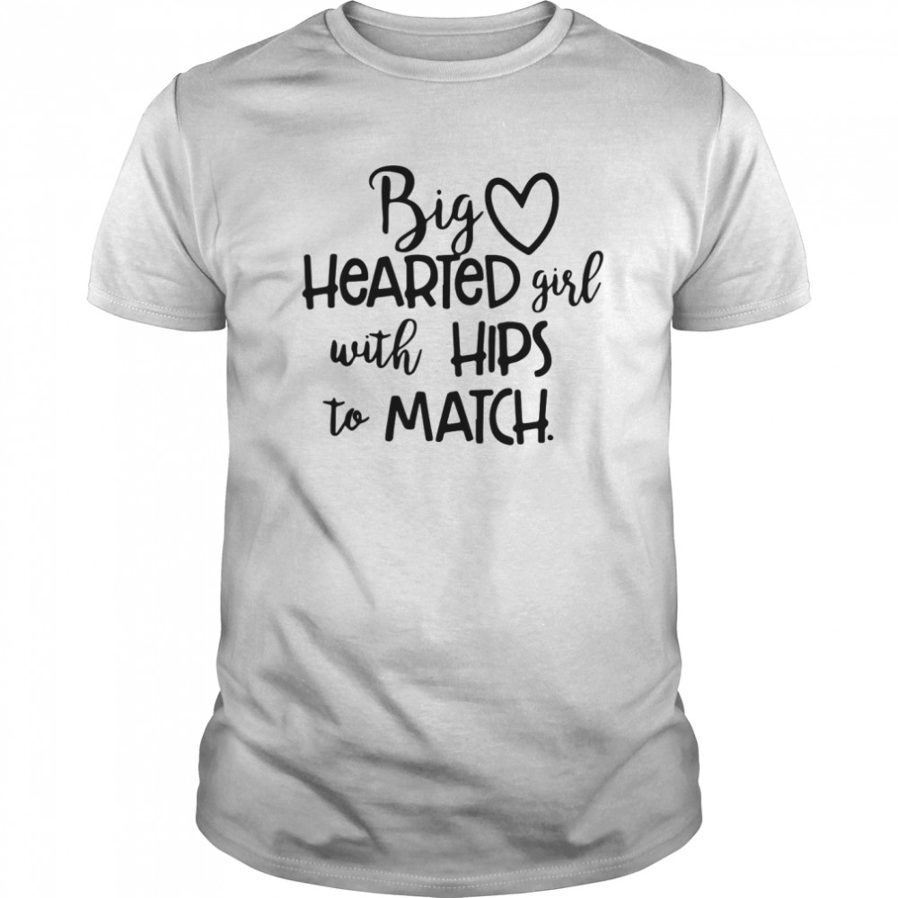 Big Hearted Girl With Hips To Match Classic Men's T-shirt