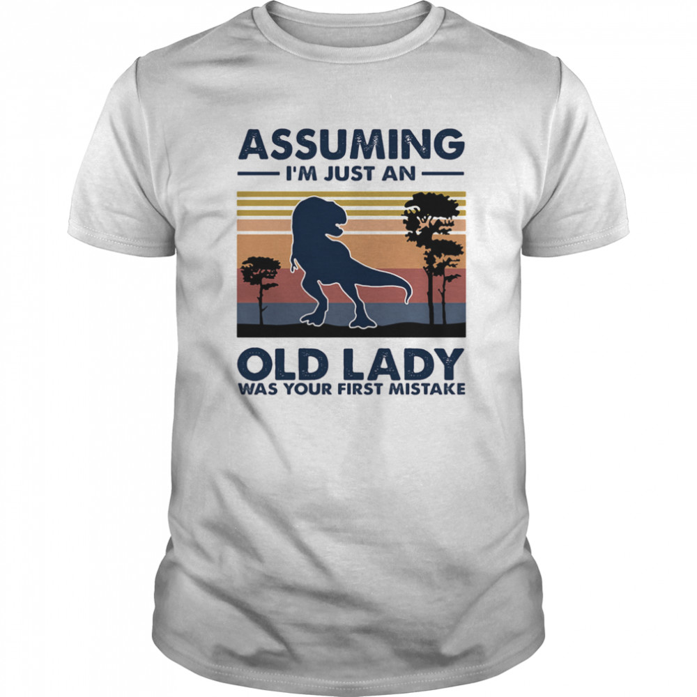 Dinosaur assuming i'm just an old lady was your first mistake vintage retro Classic Men's T-shirt