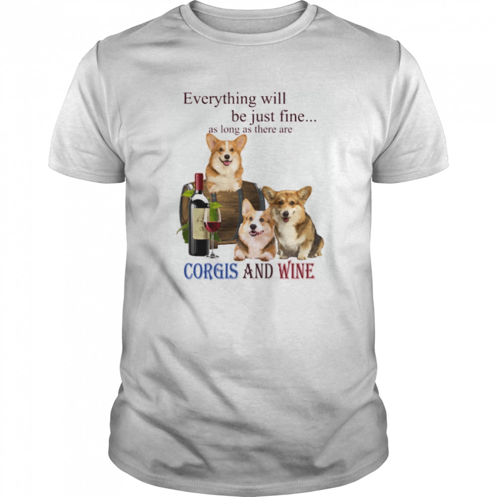 Everything will be just fine as long as there are Corgi and Wine Classic Men's T-shirt