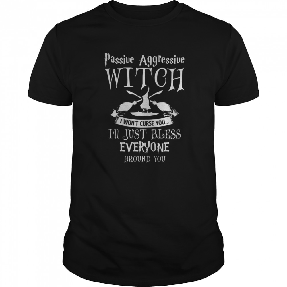 Halloween Passive Aggressive Witch Bless Funny Witch Saying Classic Men's T-shirt