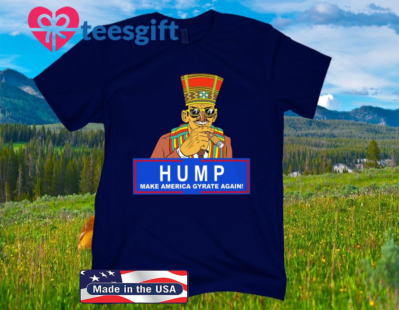 Humpty Dance Hump Make America Gyrate Again Tee Shirt