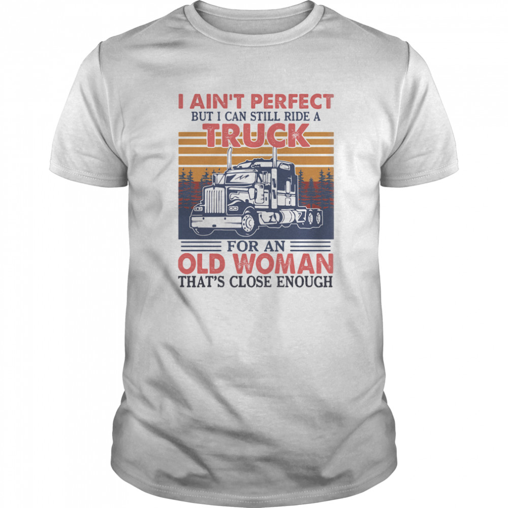 I Ain't Perfect But I Can Still Ride A Truck For An Old Woman That's Close Enough Vintage Retro Classic Men's T-shirt