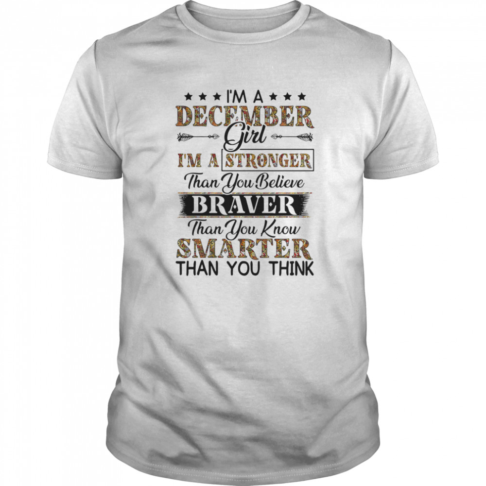 I'm a december girl i'm a stronger than you believe braver than you know smarter than you think Classic Men's T-shirt
