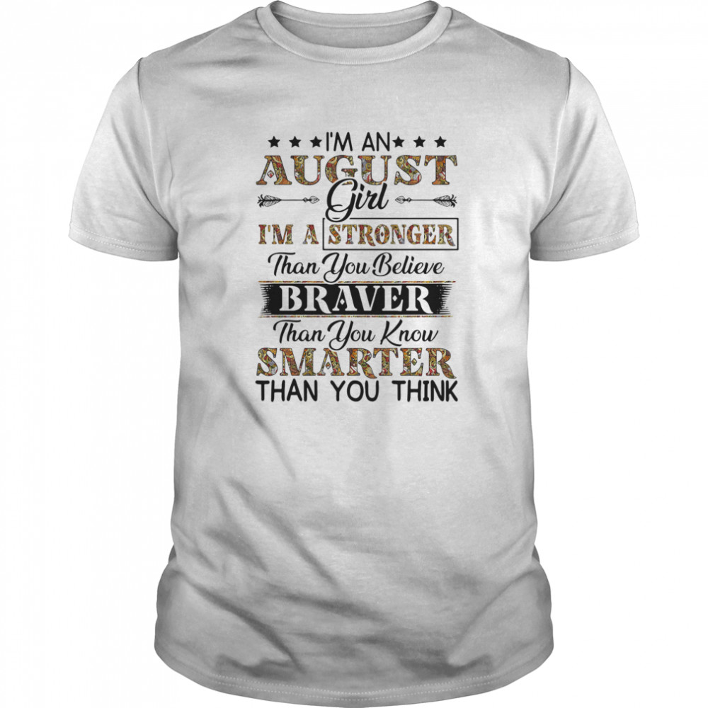 I'm an august girl i'm a stronger than you believe braver than you know smarter than you think Classic Men's T-shirt