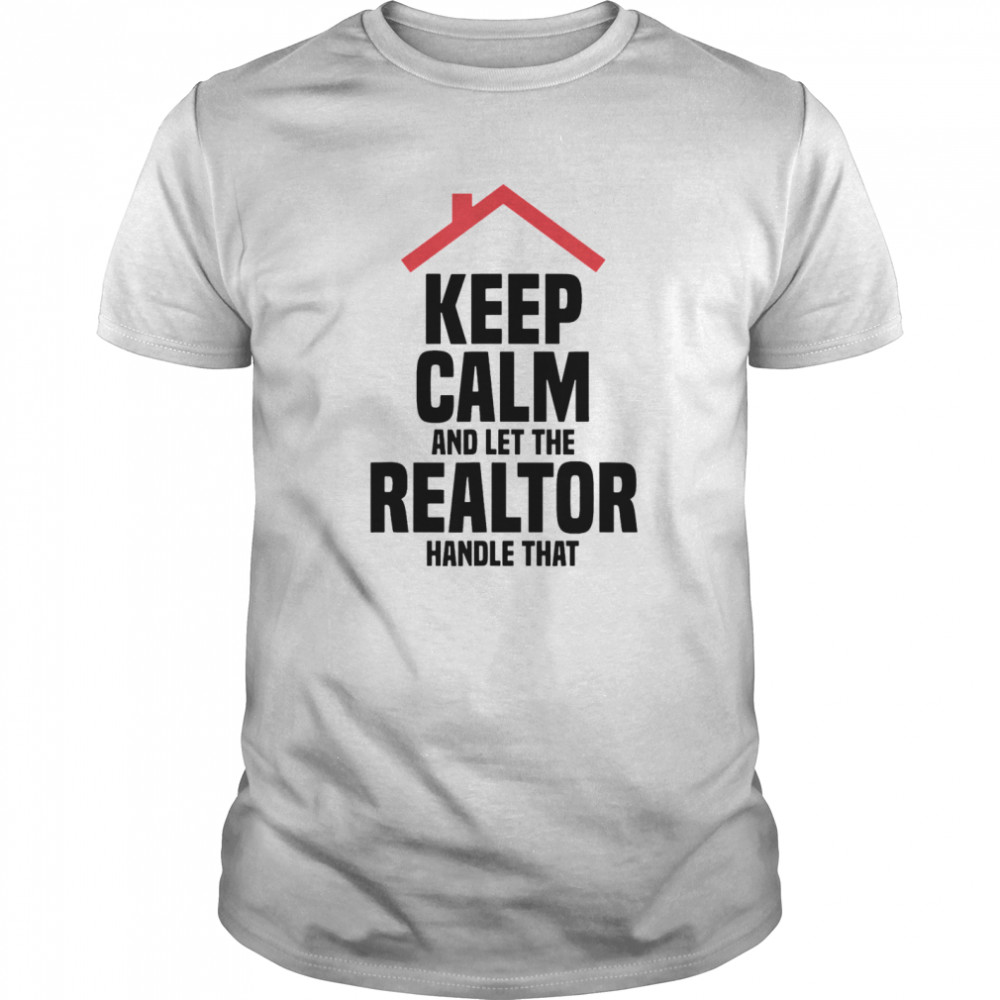 Keep Calm And Let The Realtor Handle That Classic Men's T-shirt