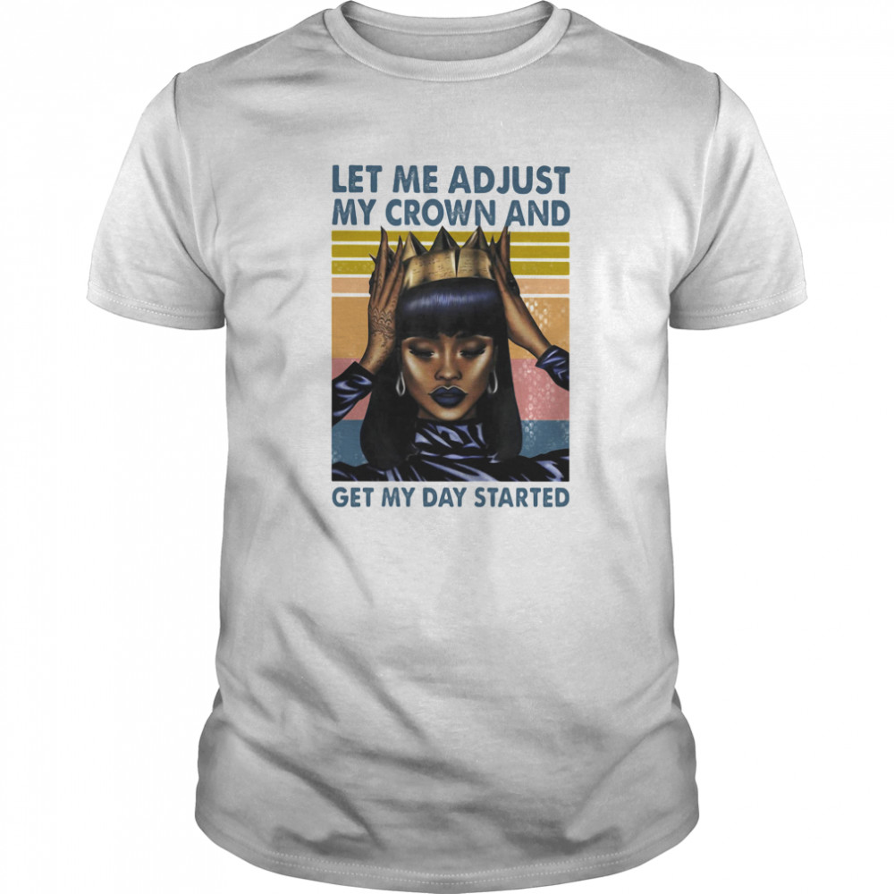 Let Me Adjust My Crown And Get My Day Started Black Girl Vintage Retro Classic Men's T-shirt