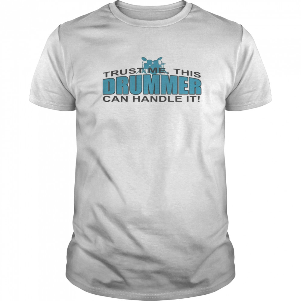 Trust Me This Drummer Can Handle It Classic Men's T-shirt