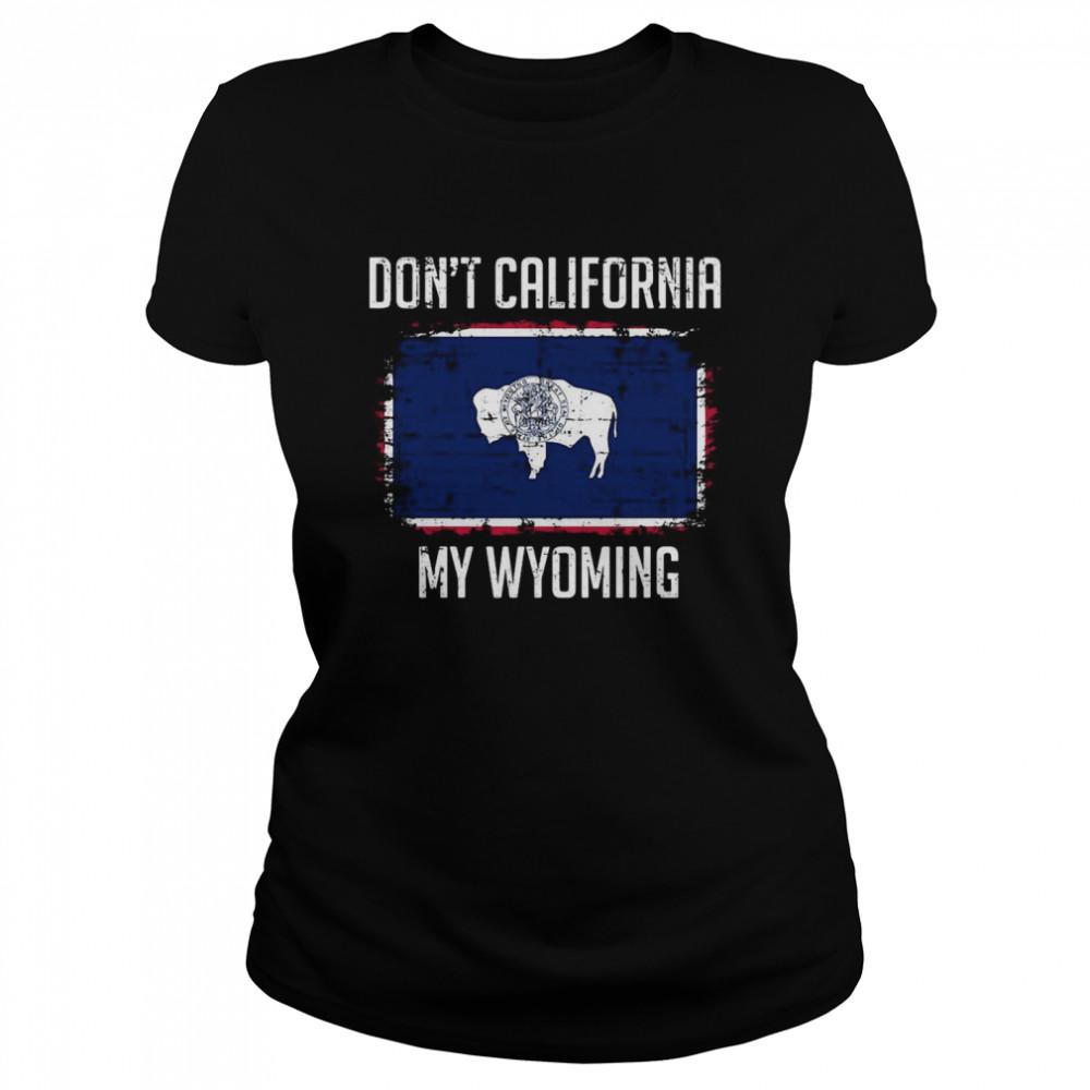 Don't California My Wyoming  Classic Women's T-shirt
