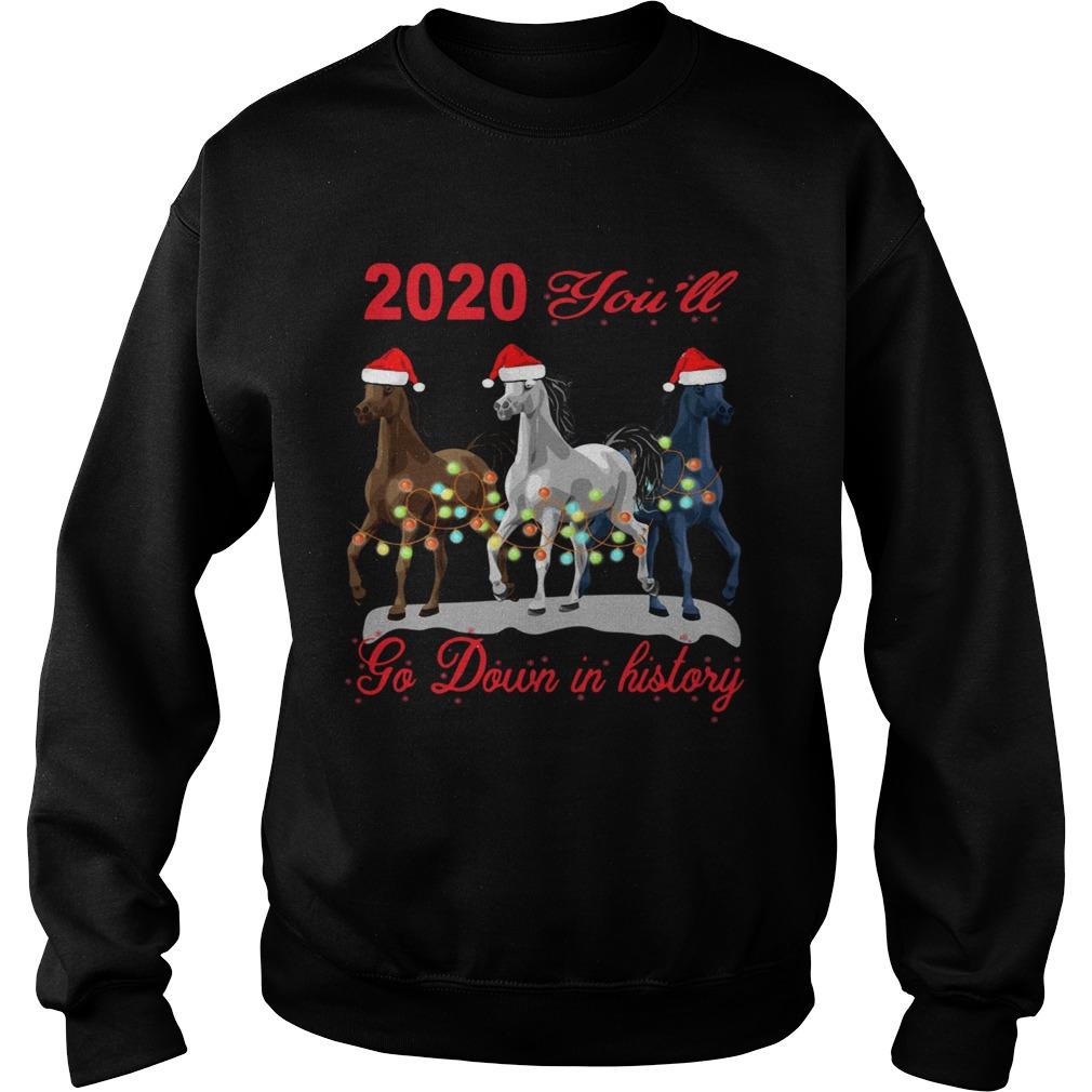 Three Horse 2020 You Will Go Down In History Christmas  Sweatshirt