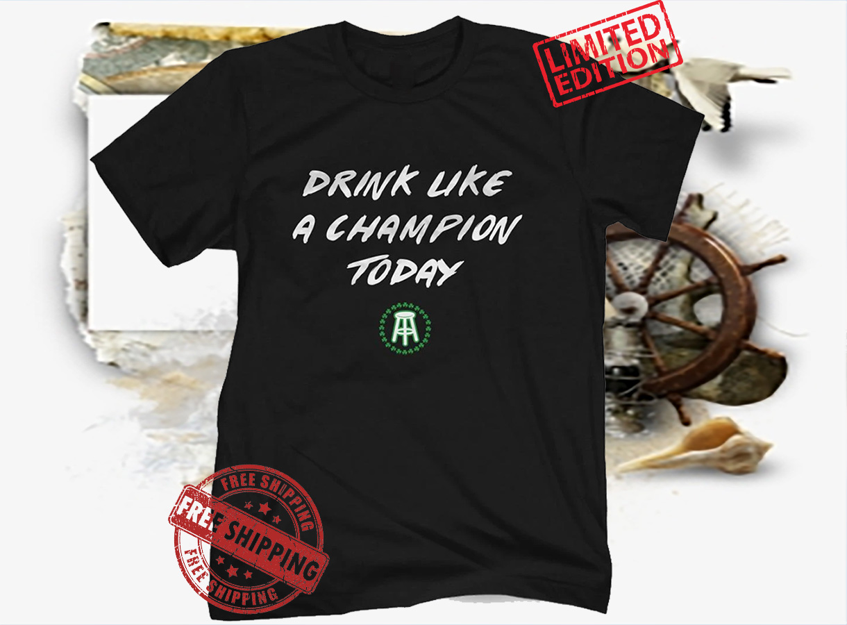 DRINK LIKE A CHAMP TODAY SHIRT