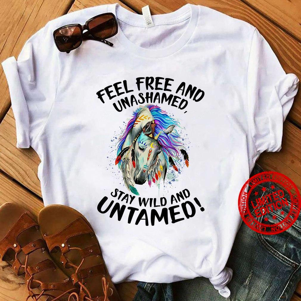 Feel Free And Unashamed Stay Wild And Untamed Tee Shirt