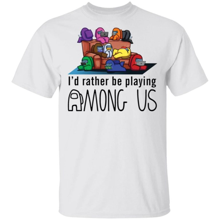 I'd Rather Be Playing Among Us Gift Shirt