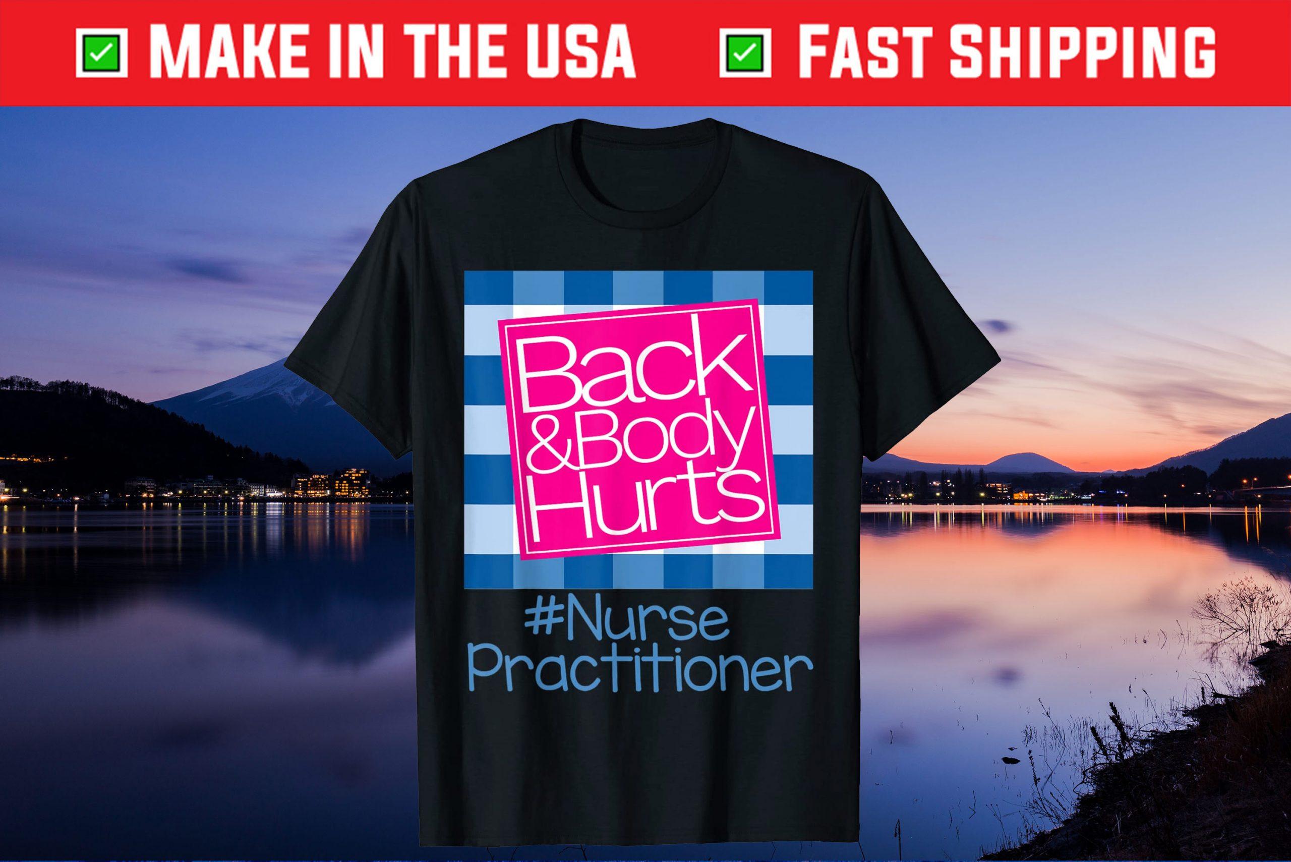 Back And Body Hurts Nurse Practitioner Unisex T-Shirt