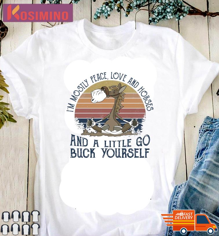 Official Horse Yoga I'm Mostly Peace Love And Horses And A Little Go Buck Yourself Vintage Shirt